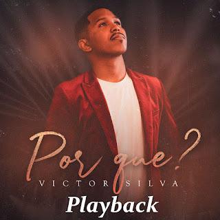 Baixar Música Gospel Por Que (Playback) - Victor Silva Mp3