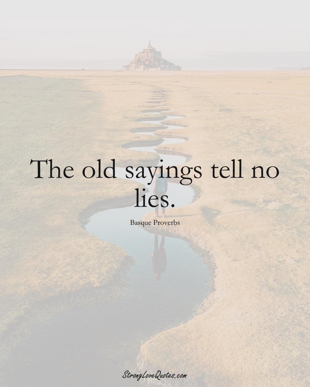 The old sayings tell no lies. (Basque Sayings);  #EuropeanSayings