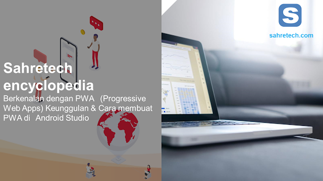 Mengenal PWA (Progressive Web Apps), Keunggulan, dan Cara Membuatnya di Android Studio