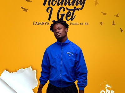 Download Music Mp3:- Fameye – Nothing I Get (Prod by B 2)