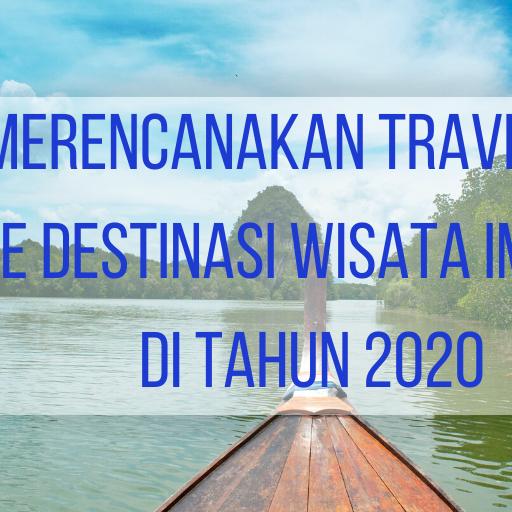 Merencanakan Travelling ke Destinasi Wisata Impian di tahun 2020