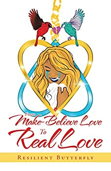 From Make-Believe Love to Real Love by Resilient Butterfly
