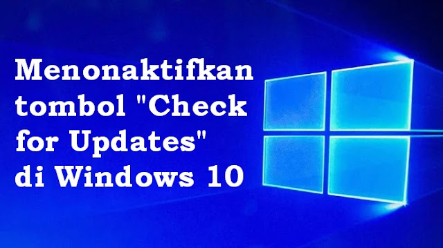 Menonaktifkan tombol Check for Updates di windows 10