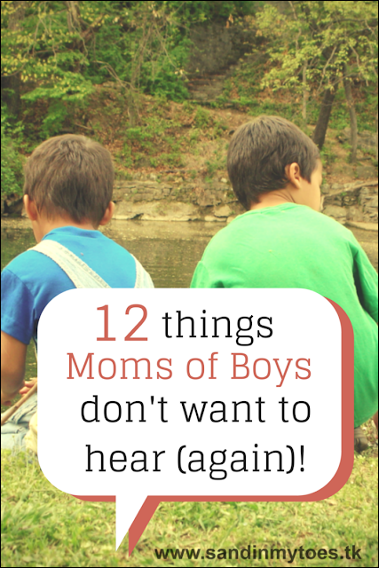 Twelve things moms of boys don't want to hear from people, yet again!