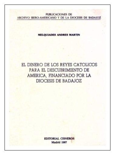 EL DINERO DE LOS REYES CATÓLICOS PARA EL DESCUBRIMIENTO DE AMÉRICA, FINANCIADO POR LA DIÓCESIS DE BADAJOZ.