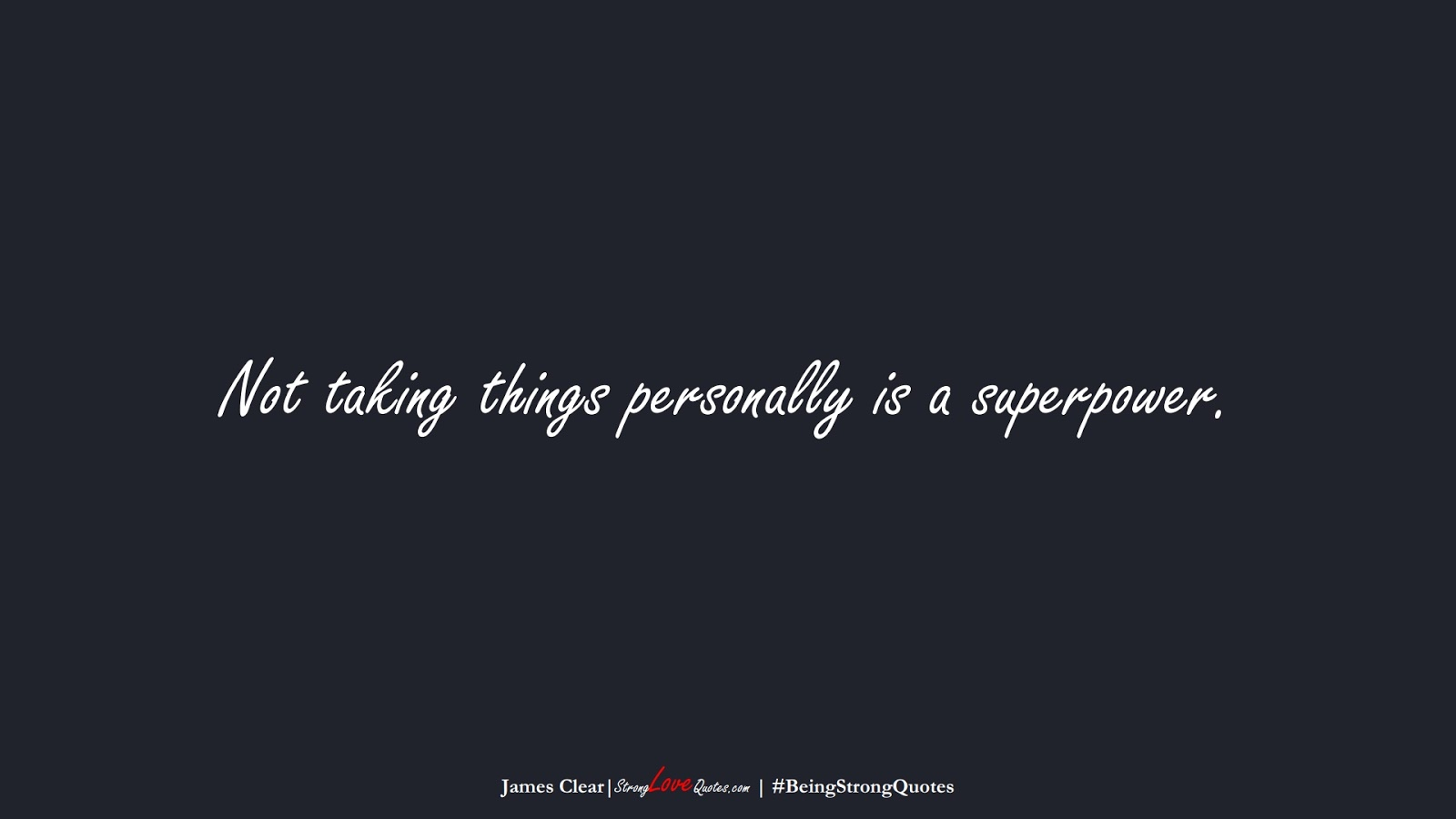 Not taking things personally is a superpower. (James Clear);  #BeingStrongQuotes