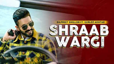 Lyrics Of New Songs Shraab Wargi Song By Dilpreet Dhillon