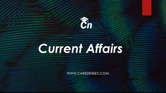 Current Affairs, www.careerneeti.com