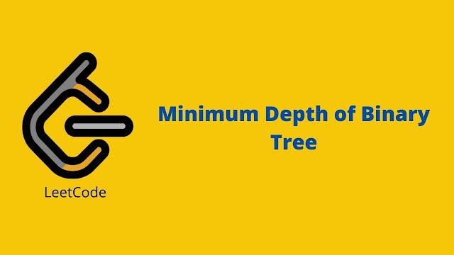 Leetcode Minimum Depth of Binary Tree problem solution
