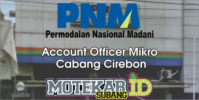 Info Loker PNM Account Officer Mikro Cabang Subang April 2019