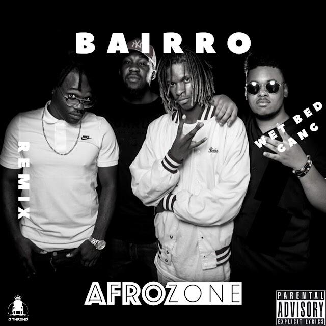 Wet Bed Gang – Bairro (AfroZone Remix) [DOWNLOAD]