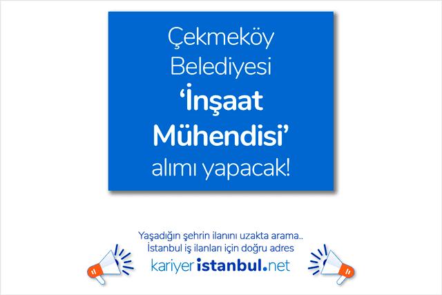 Çekmeköy Belediyesi inşaat mühendisi alımı yapacak. İnşaat mühendisi iş ilanına nasıl başvurulur? Çekmeköy Belediyesi iş ilanları kariyeristanbul.net'te!