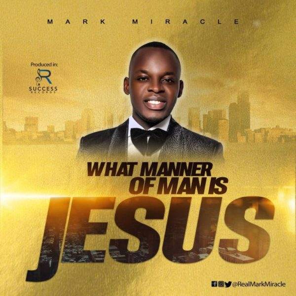 Mark Miracle - What Manner Of Man Is Jesus Audio
