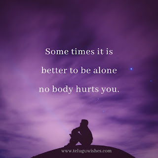 some times it is better to be alone