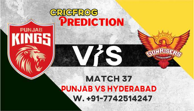 Hyderabad vs Punjab IPL T20 37th Match Today 100% Match Prediction Who will win - Cricfrog