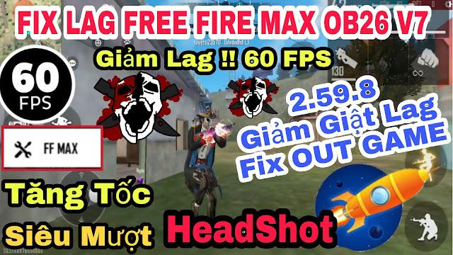 GIẢM LAG FREE FIRE MAX NEWS SMOOTH OB26 2.59.8 MỚI NHẤT TRÊN KÊNH PRO FPS CAO 60