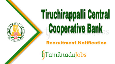 Trichy Central Cooperative Bank Recruitment 2019, Trichy Central Cooperative Bank Recruitment Notification 2019, govt jobs in tamilnadu, tn govt jobs, latest Trichy Central Cooperative Bank Recruitment update