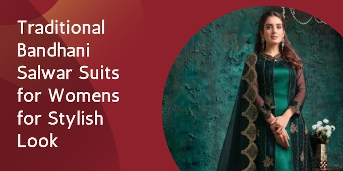 Traditional Bandhani Salwar Suits for Womens for Stylish Look