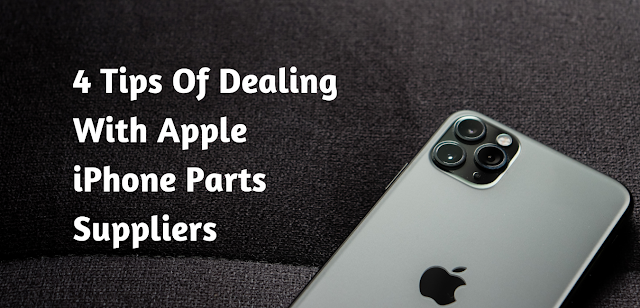 4 Tips Of Dealing With Apple iPhone Parts Suppliers