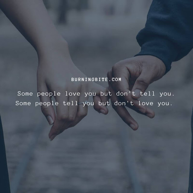 Some people love you but don't tell you. Some people tell you but don't love you. ~ BB quotes