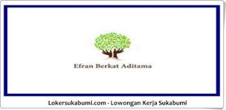 Lowongan Kerja PT Efran Berkat Aditama Sukabumi Terbaru