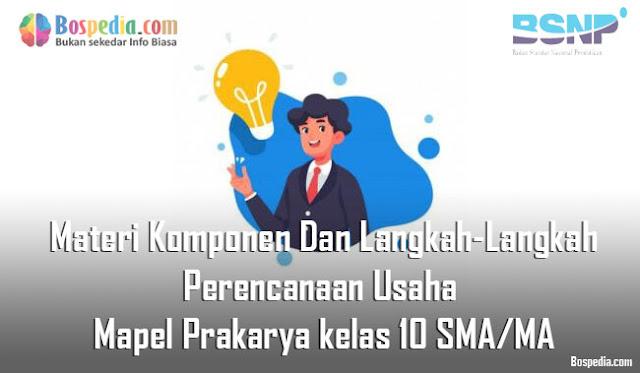 Materi Komponen Dan Langkah-Langkah Perencanaan Usaha Mapel Prakarya kelas 10 SMA/MA