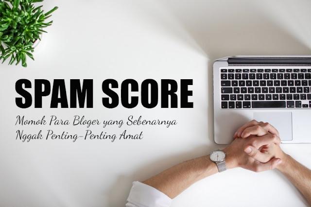 Spam Score: Momok Para Bloger yang Sebenarnya Nggak Penting-Penting Amat