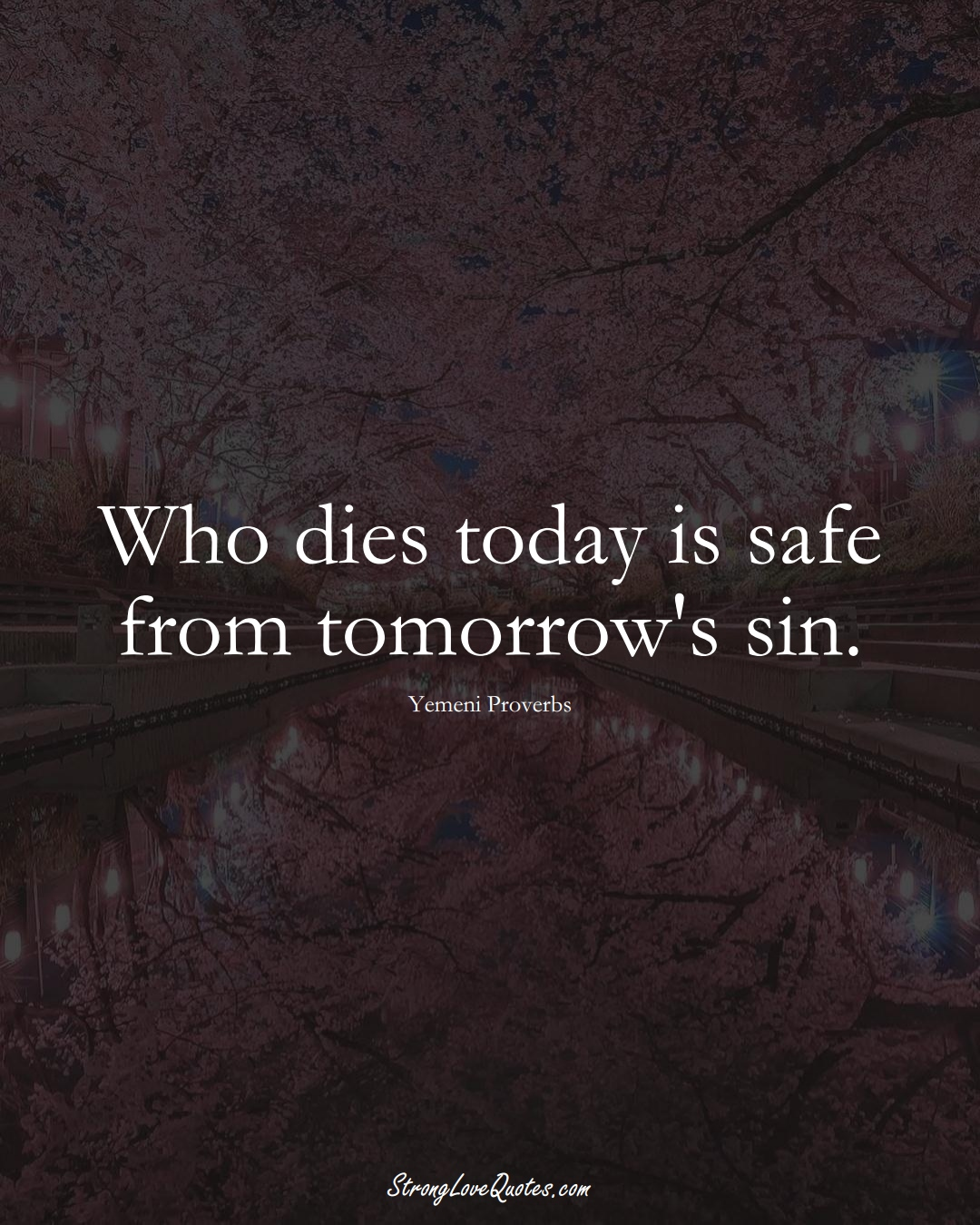Who dies today is safe from tomorrow's sin. (Yemeni Sayings);  #MiddleEasternSayings