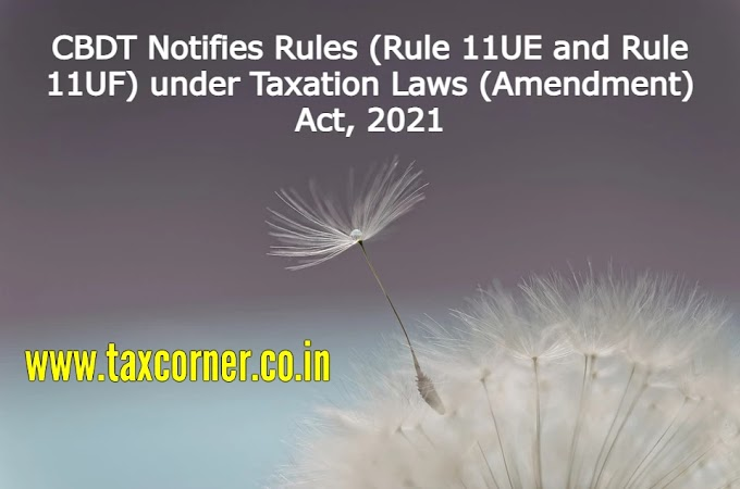 CBDT Notifies Rules (Rule 11UE and Rule 11UF) under Taxation Laws (Amendment) Act, 2021