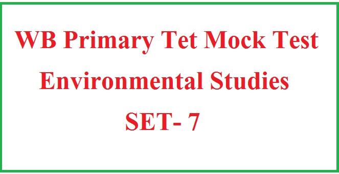 WB Primary Tet Mock Test / Environmental Studies / Set - 7