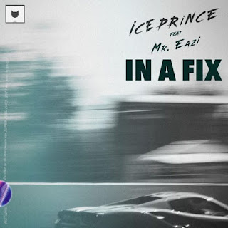 [MUSIC] Ice Prince ft.Mr Eazi - In A Fix