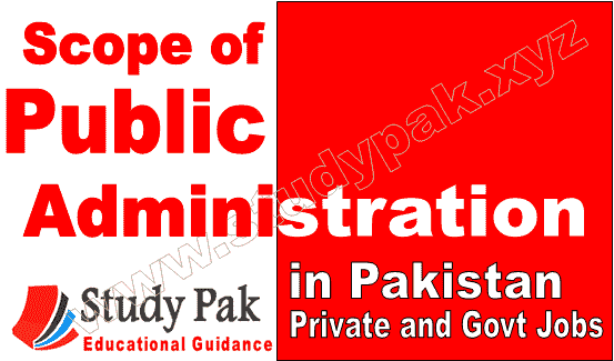 Scope of Public Administration in Pakistan: MA and BS degrees