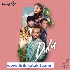 Lirik lagu Bunglon & Monita Tahalea - Dulu