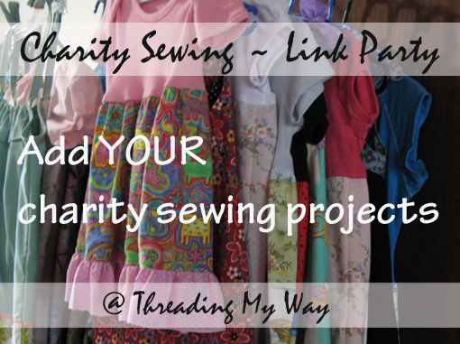 Charity Sewing Link Party... add projects YOU have sewn for charity ~ Threading My Way