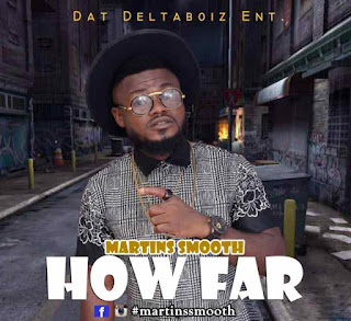 MUSIC: Martins Smooth – How Far