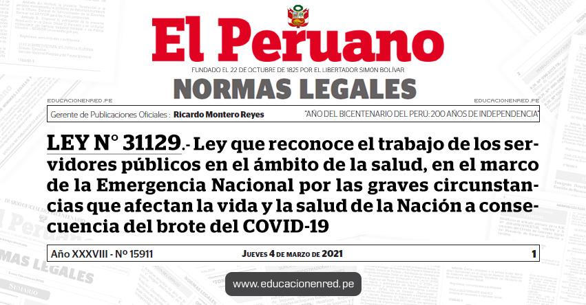 LEY N° 31129.- Ley que reconoce el trabajo de los servidores públicos en el ámbito de la salud, en el marco de la Emergencia Nacional por las graves circunstancias que afectan la vida y la salud de la Nación a consecuencia del brote del COVID-19