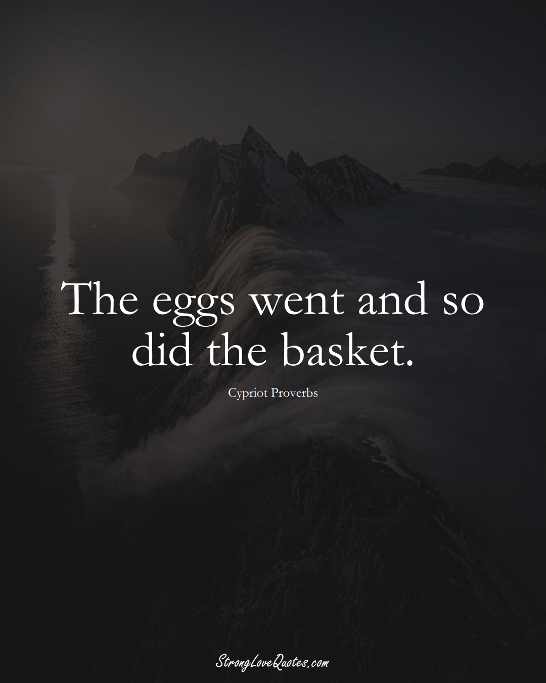 The eggs went and so did the basket. (Cypriot Sayings);  #MiddleEasternSayings
