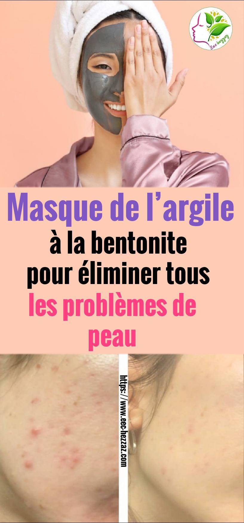 Masque de l'argile à la bentonite pour éliminer tous les problèmes de peau