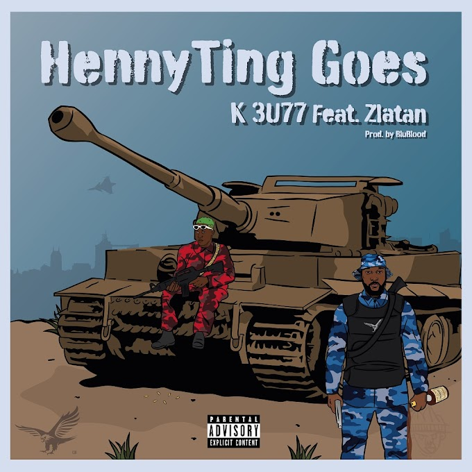 "K BUZZ DROPS NEW SINGLE ""HENNYTING GOES"" FEATURING ZLATAN"