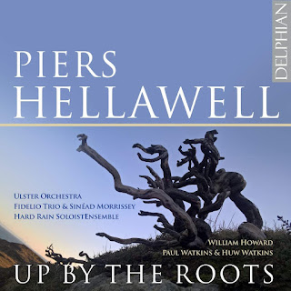 Up by the roots, recent works by Piers Hellawell; Fidelio Trio, Sinead Morrissey, Paul Watkins, Huw Watkins, William Howard, Hard Rain SoloistEnsemble, Ulster Orchestra; Delphian