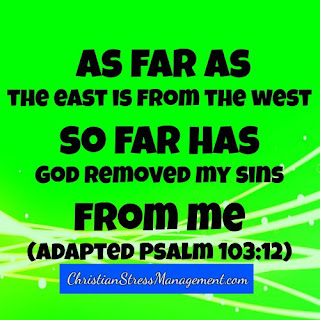 As far as the East is from the West so far has God removed my sins from me Psalm 103:12