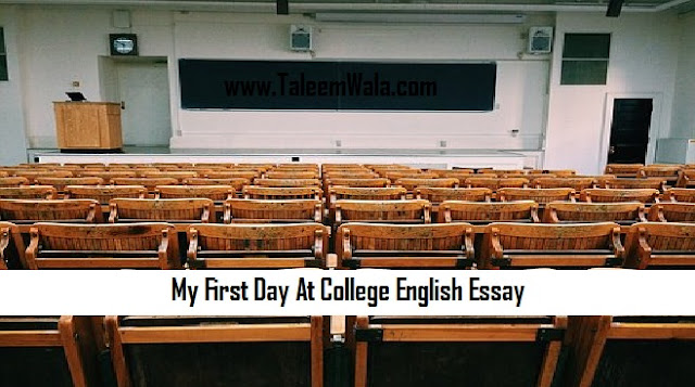 My First Day At College English Essay with easy wording for inter classes