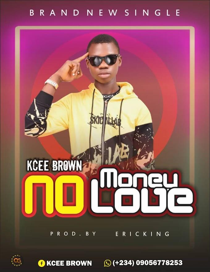 No Money No Love - Kcee Brown