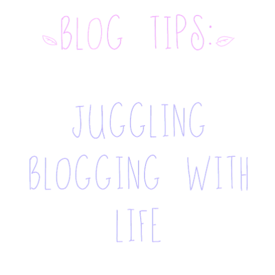 Juggling Blogging With Life - Blog Tips