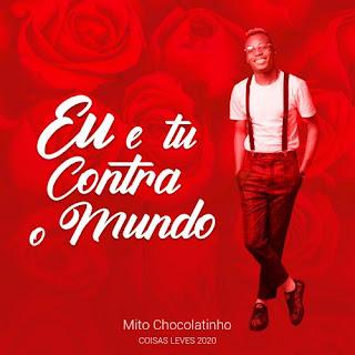 Mito Chocolatinho - Eu & Tu Contra O Mundo (Download MP3) #Recente
