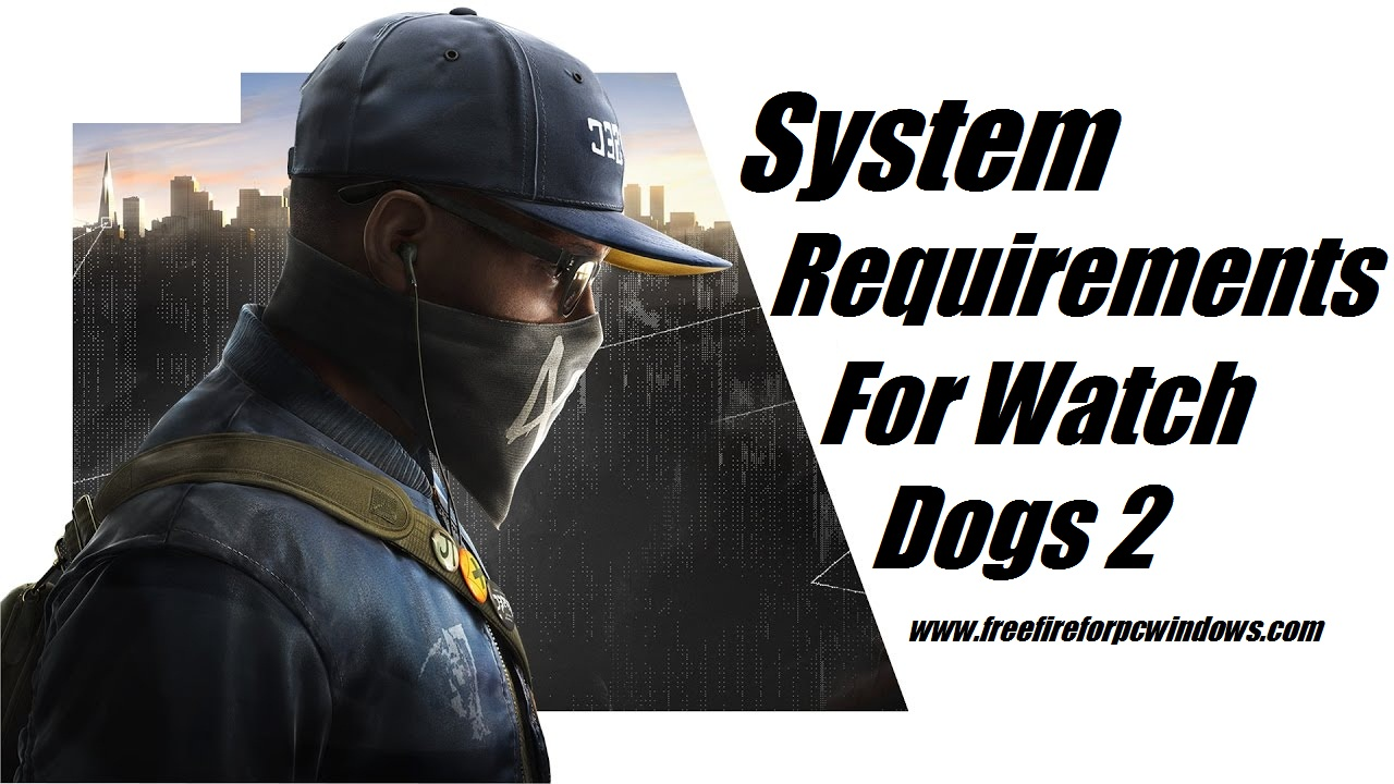 System Requirements For Watch dogs 2
