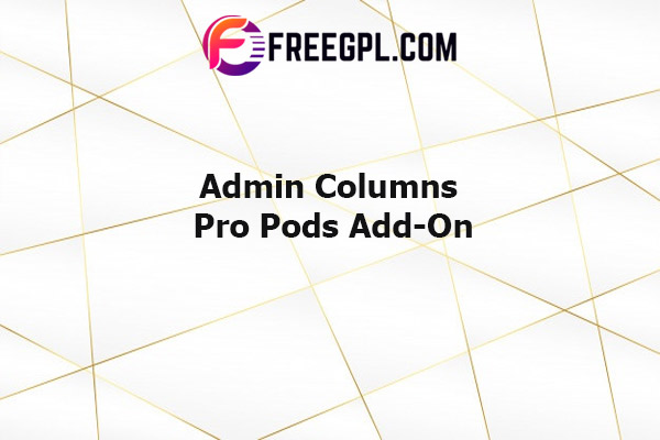 Admin Columns Pro Pods Add-On Nulled Download Free