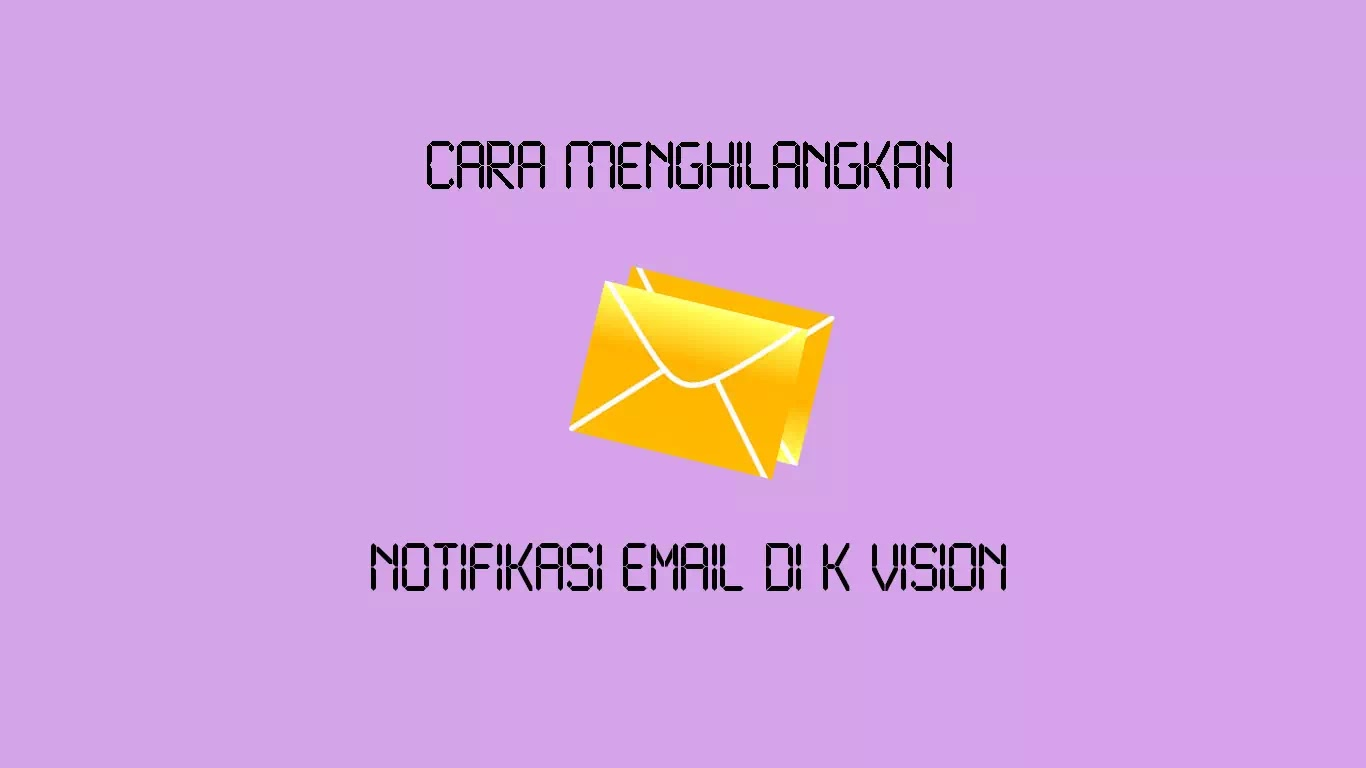 Cara Menghilangkan Notifikasi Email Di K Vision Wajan Terbang