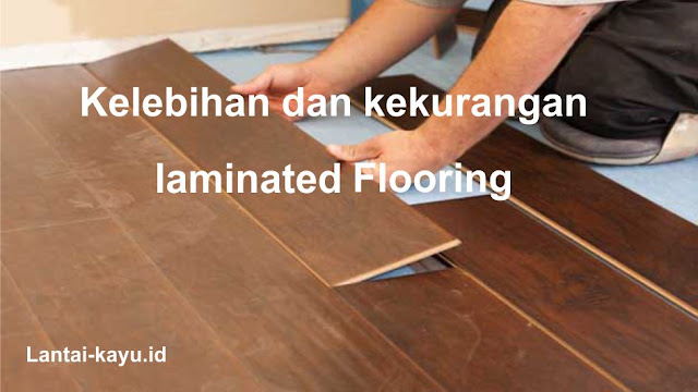 kelebihan dan kekurangan laminated flooring