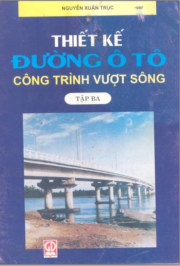 Sách thiết kế đường ô tô tập 3 - Nguyễn Xuân Trục